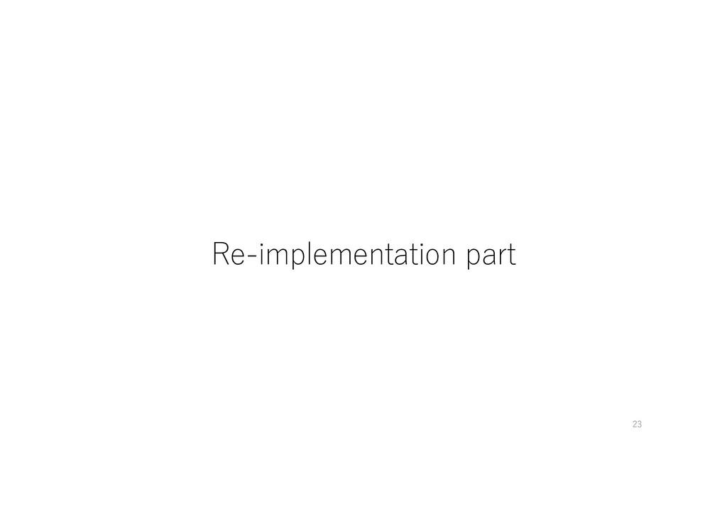 Re-implementation part 23