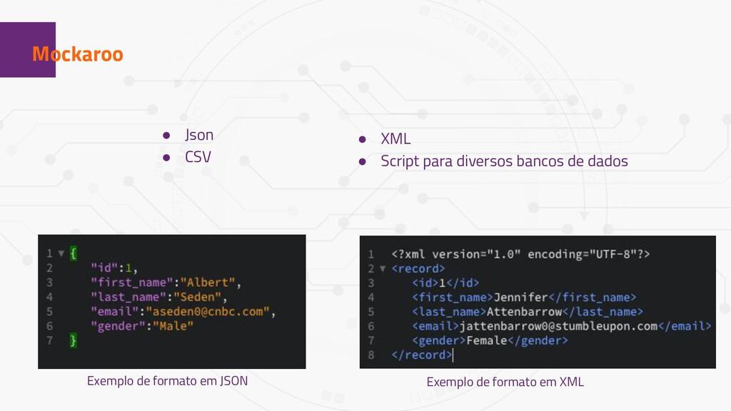 1 Mockaroo ● Json ● CSV Exemplo de formato em J...
