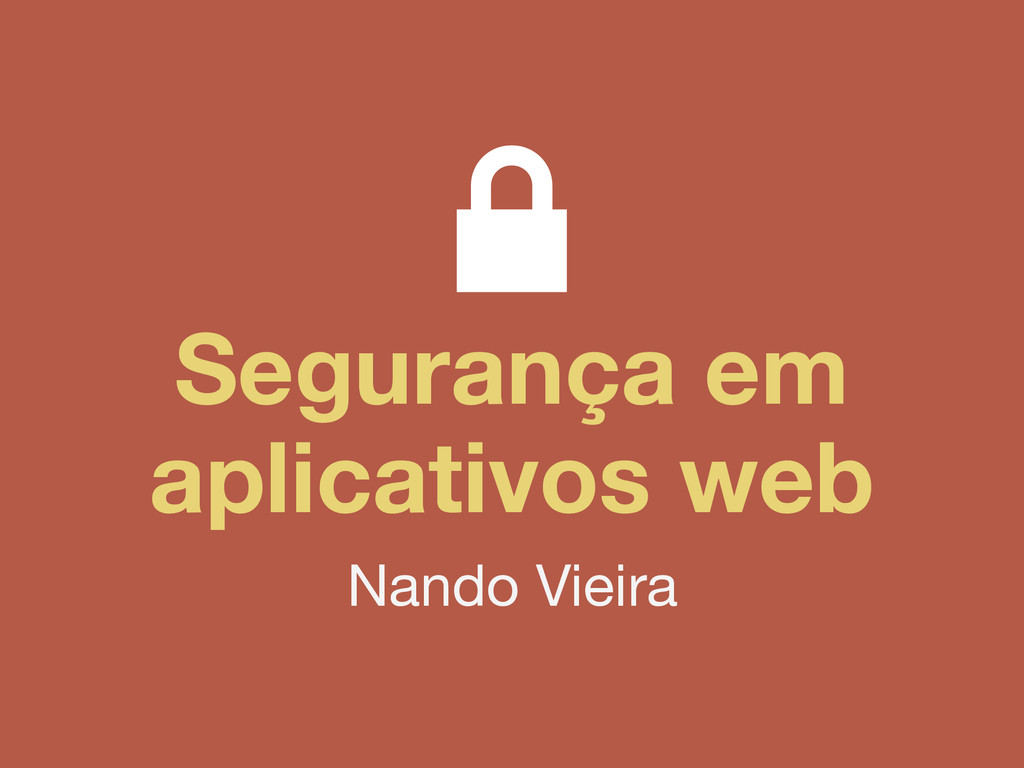 Segurança em aplicativos web Nando Vieira