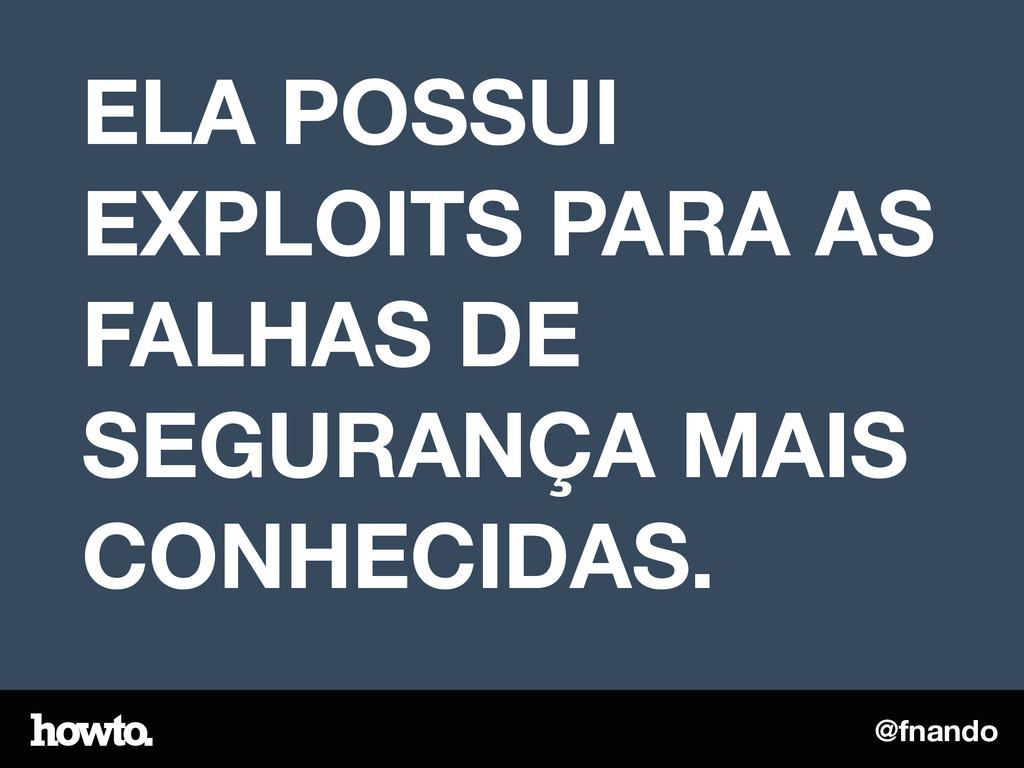 @fnando ELA POSSUI EXPLOITS PARA AS FALHAS DE S...