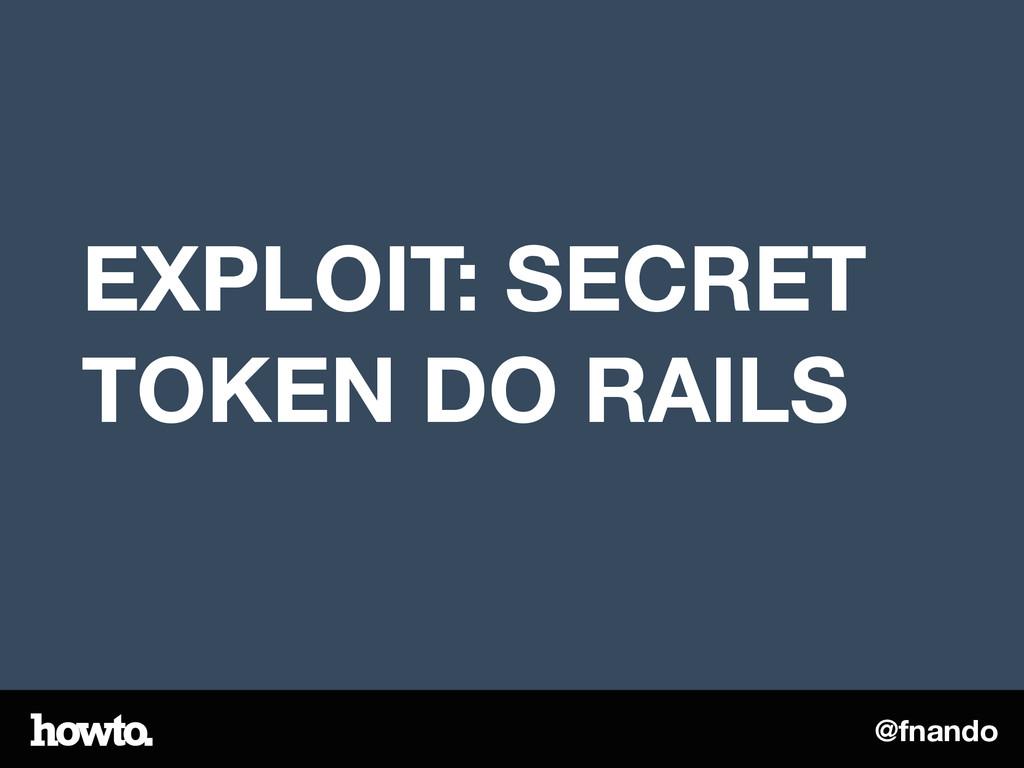 @fnando EXPLOIT: SECRET TOKEN DO RAILS