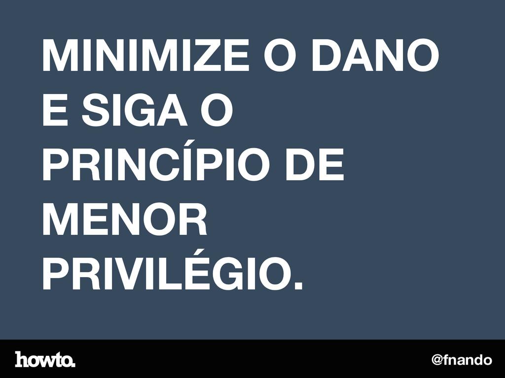 @fnando MINIMIZE O DANO E SIGA O PRINCÍPIO DE M...
