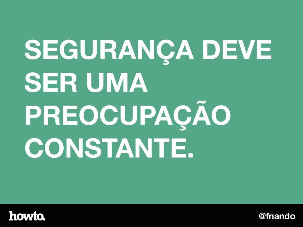 @fnando SEGURANÇA DEVE SER UMA PREOCUPAÇÃO CONS...