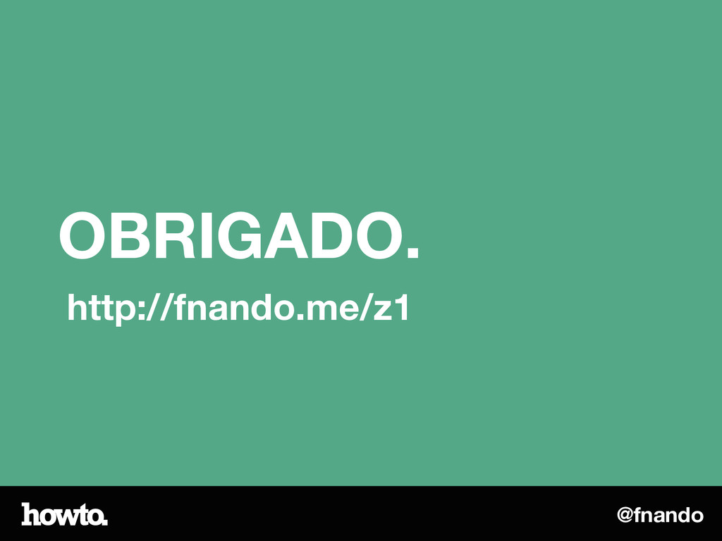 @fnando OBRIGADO. http://fnando.me/z1