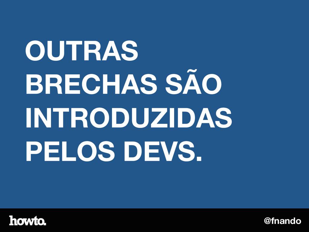 @fnando OUTRAS BRECHAS SÃO INTRODUZIDAS PELOS D...
