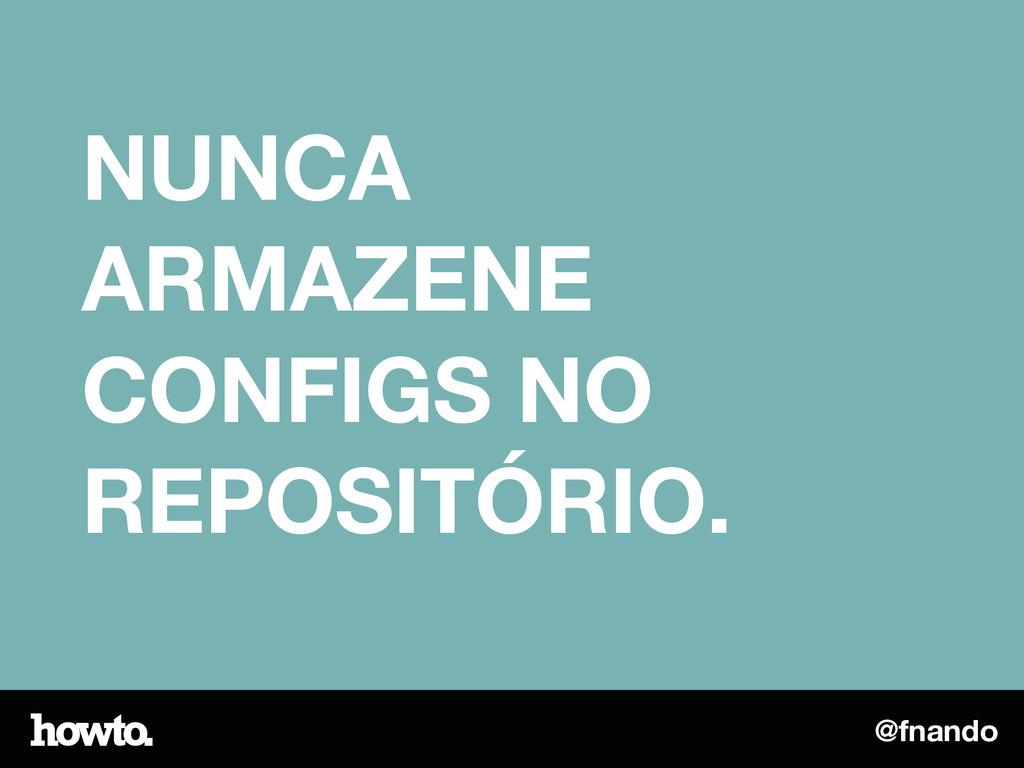 @fnando NUNCA ARMAZENE CONFIGS NO REPOSITÓRIO.