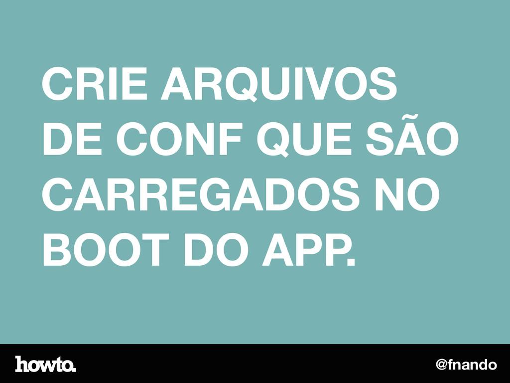 @fnando CRIE ARQUIVOS DE CONF QUE SÃO CARREGADO...