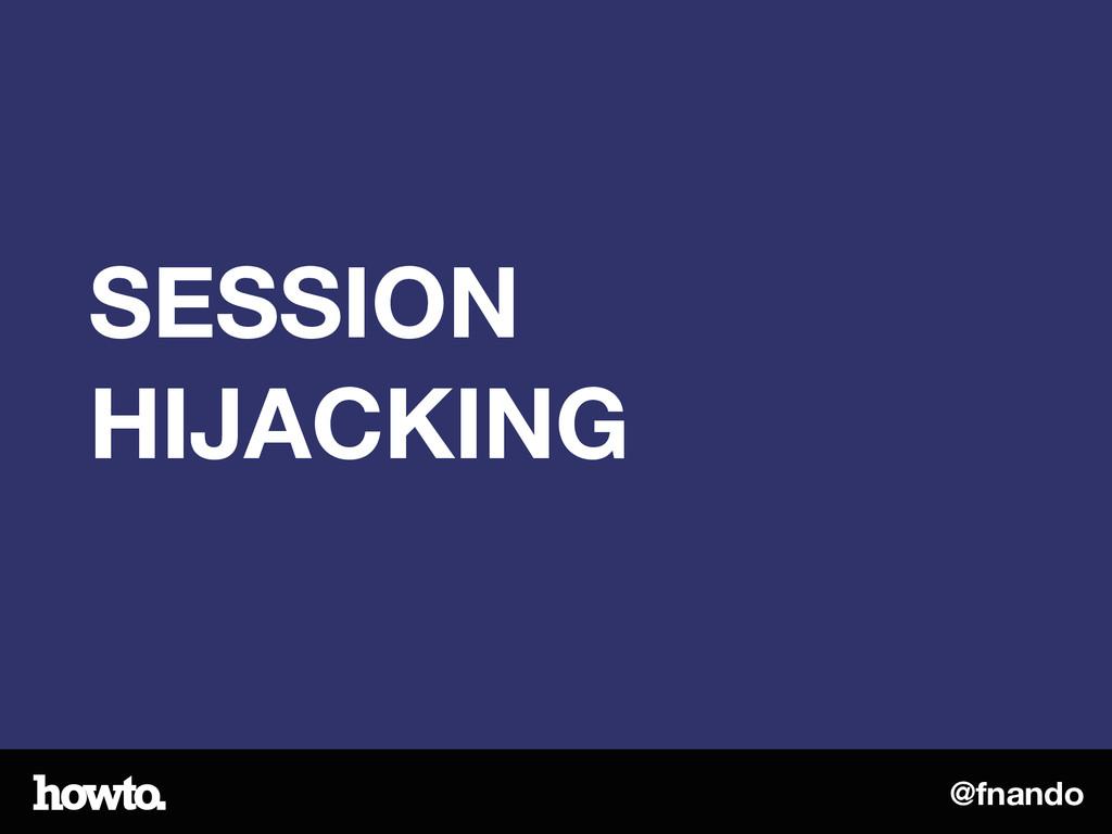 @fnando SESSION HIJACKING