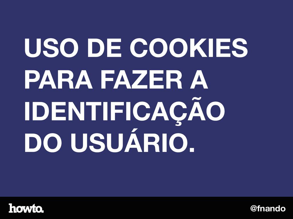 @fnando USO DE COOKIES PARA FAZER A IDENTIFICAÇ...