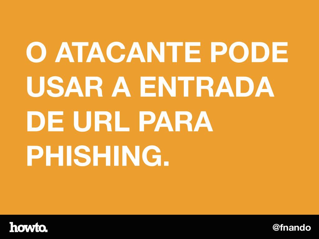 @fnando O ATACANTE PODE USAR A ENTRADA DE URL P...