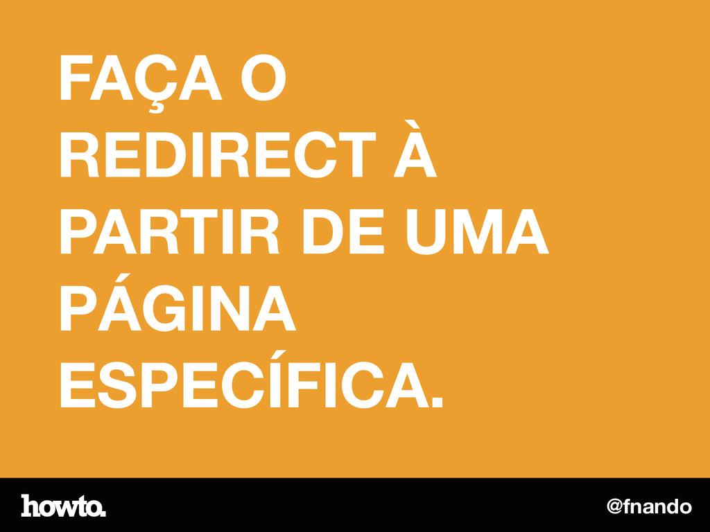 @fnando FAÇA O REDIRECT À PARTIR DE UMA PÁGINA ...