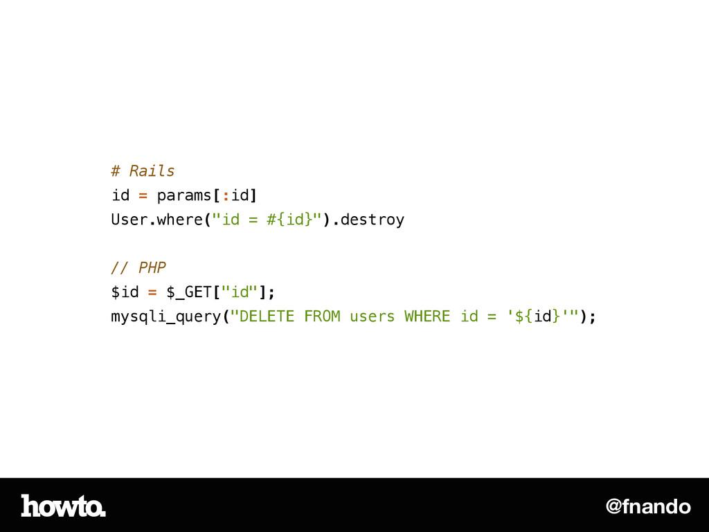 """@fnando # Rails id = params[:id] User.where(""""id..."""