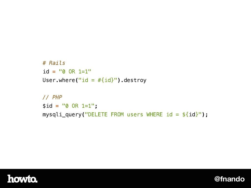 "@fnando # Rails id = ""0 OR 1=1"" User.where(""id ..."