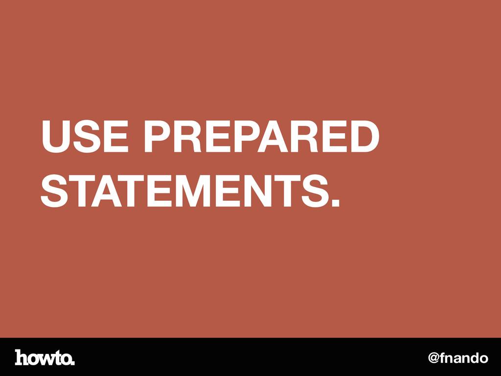 @fnando USE PREPARED STATEMENTS.