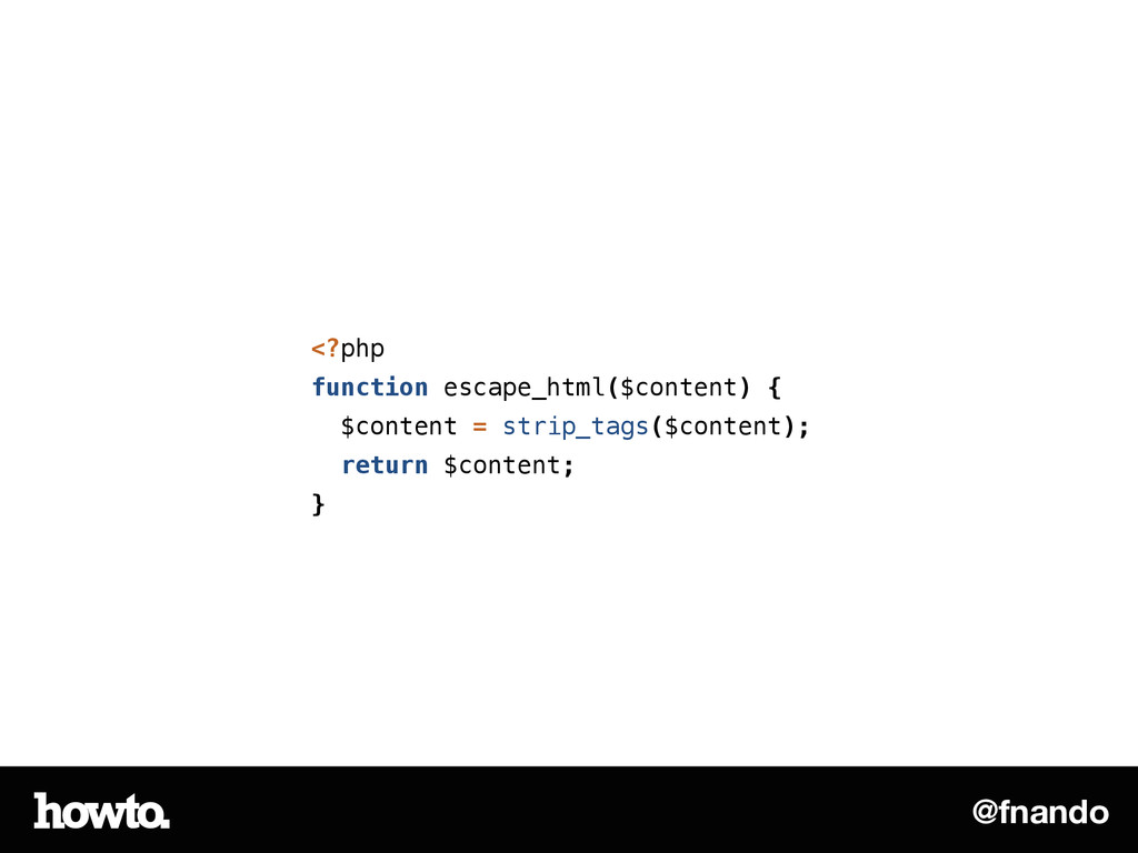 @fnando <?php function escape_html($content) { ...