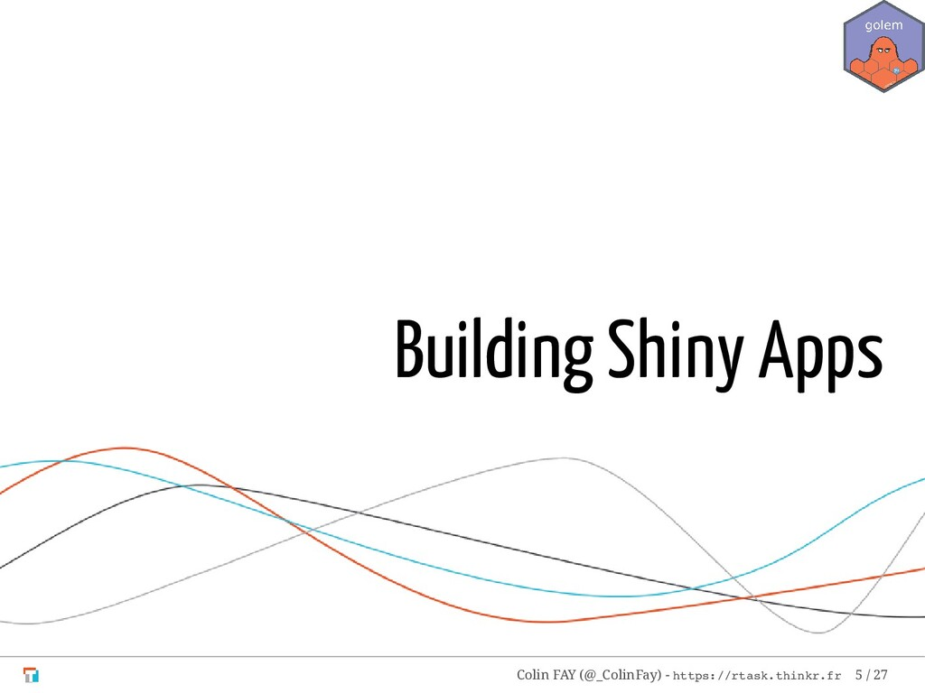 Building Shiny Apps Colin FAY (@_ColinFay) - ht...