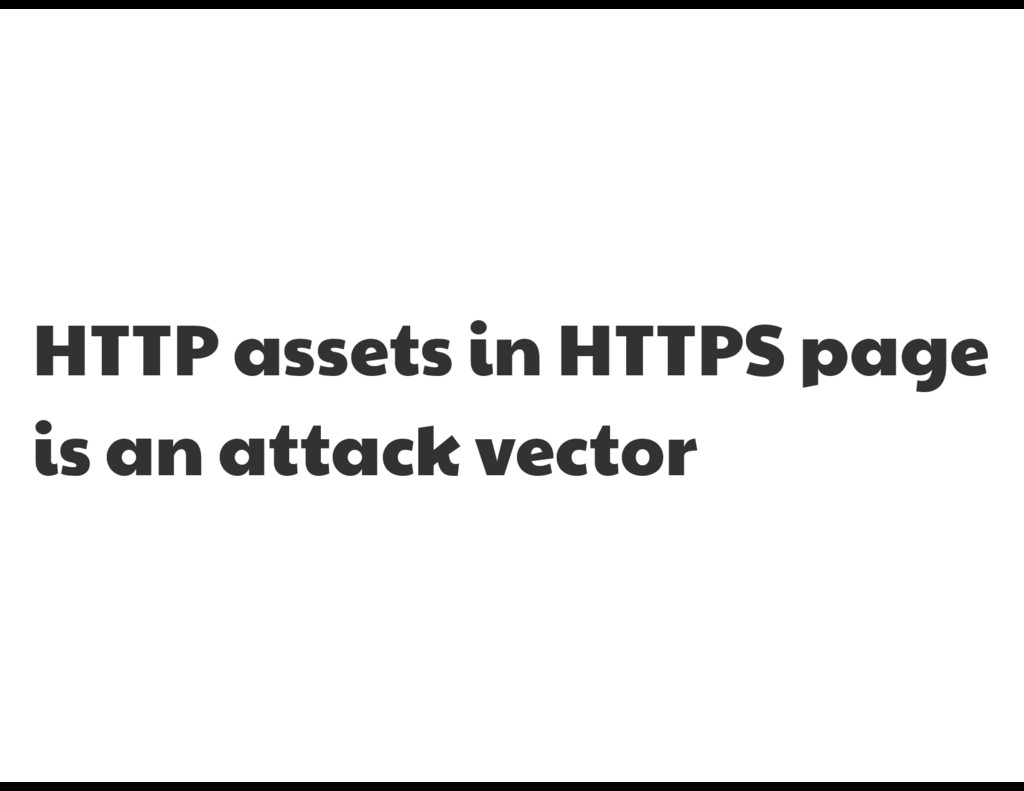 HTTP assets in HTTPS page is an attack vector