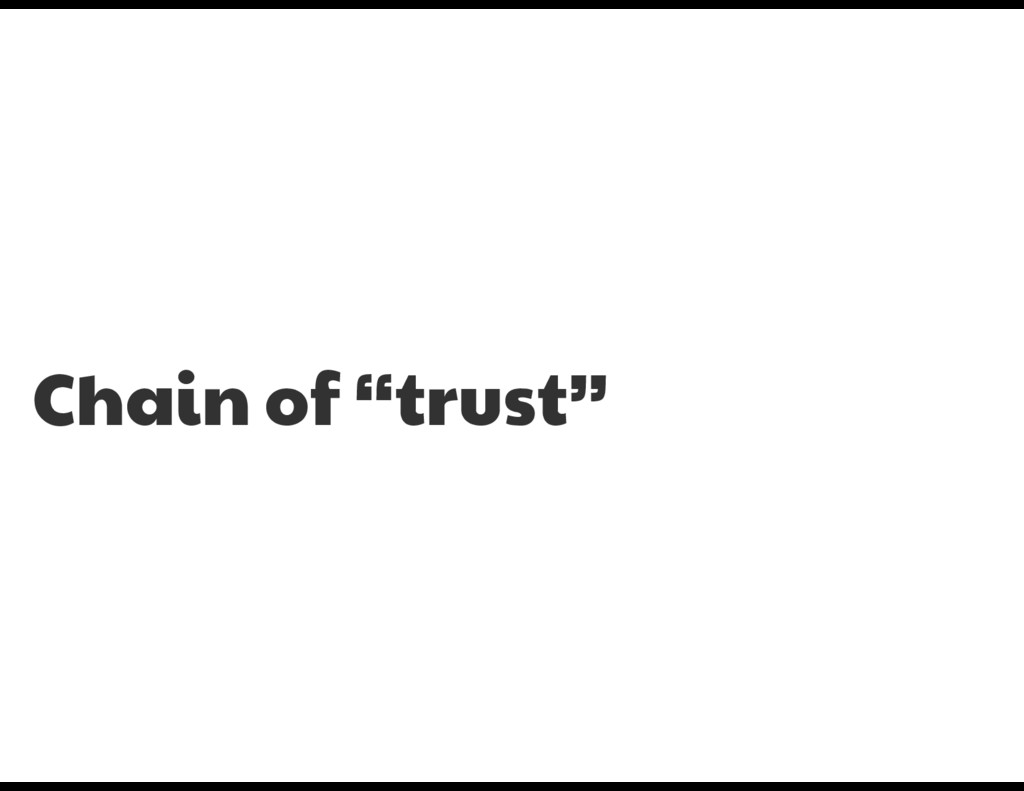 "Chain of ""trust"""