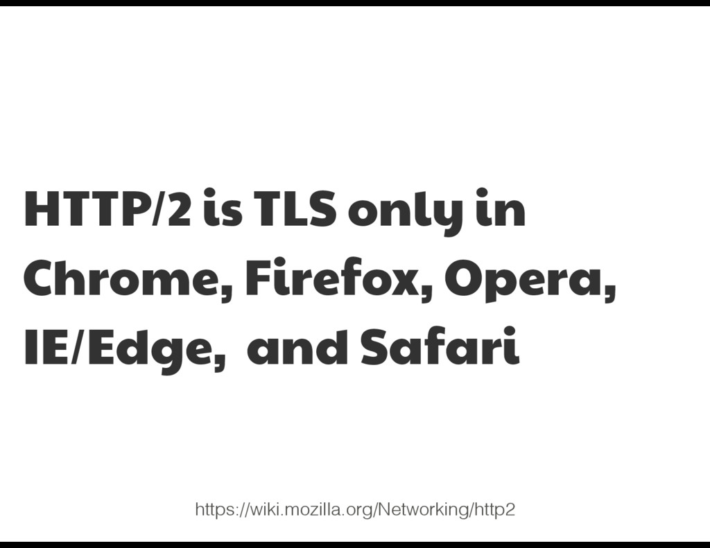 HTTP/2 is TLS only in Chrome, Firefox, Opera, I...