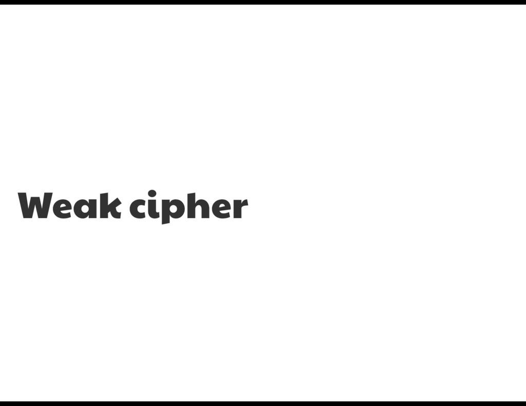 Weak cipher