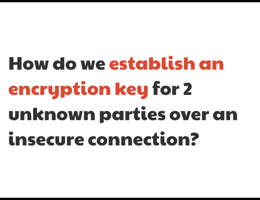 How do we establish an encryption key for 2 unk...