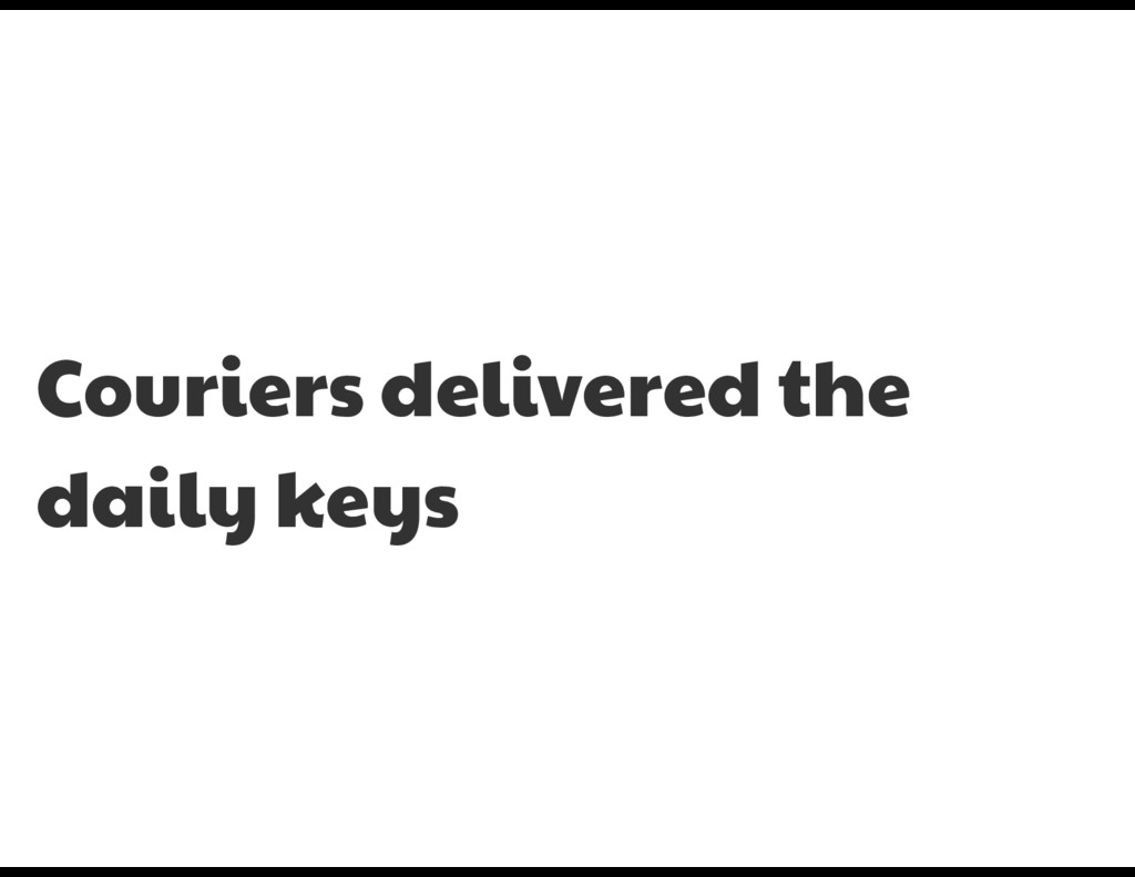 Couriers delivered the daily keys
