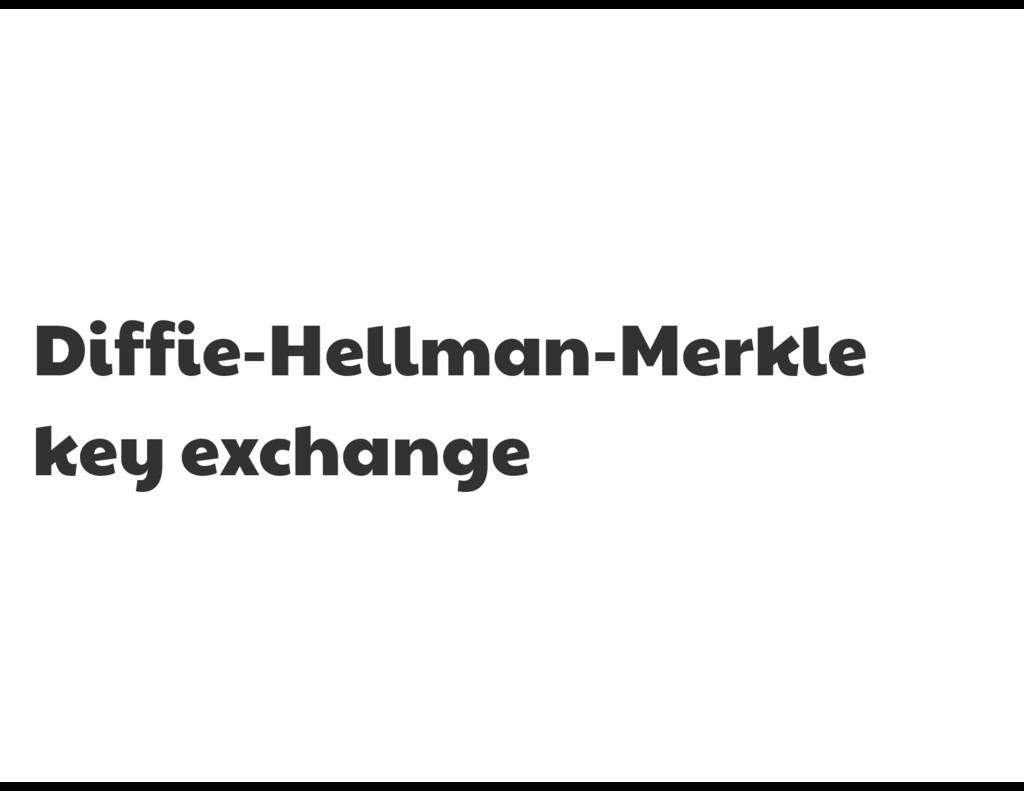 Diffie-Hellman-Merkle key exchange