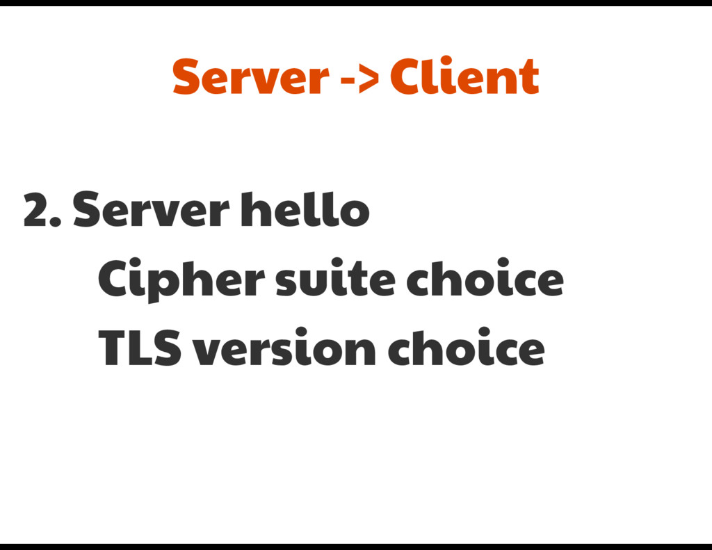 2. Server hello  Cipher suite choice  TLS versi...