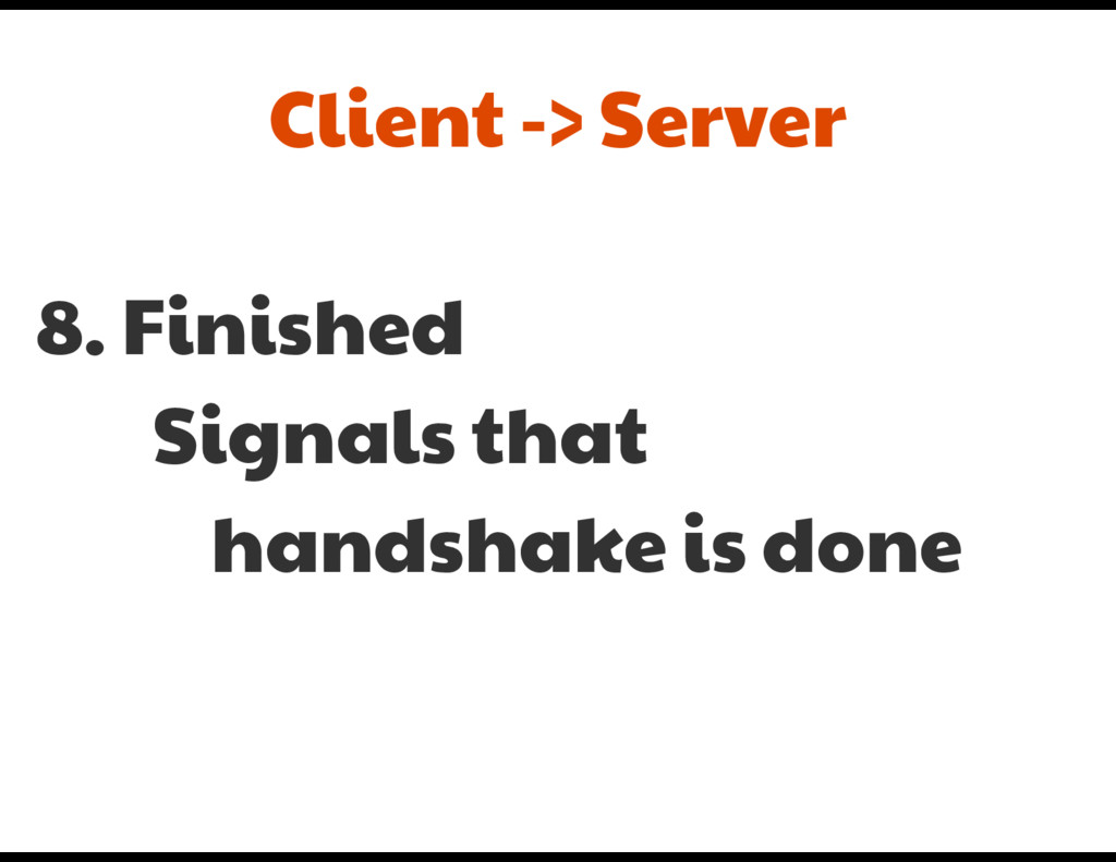 8. Finished  Signals that   handshake is done C...