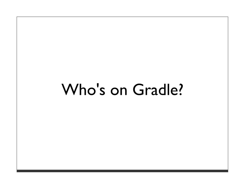 Who's on Gradle?
