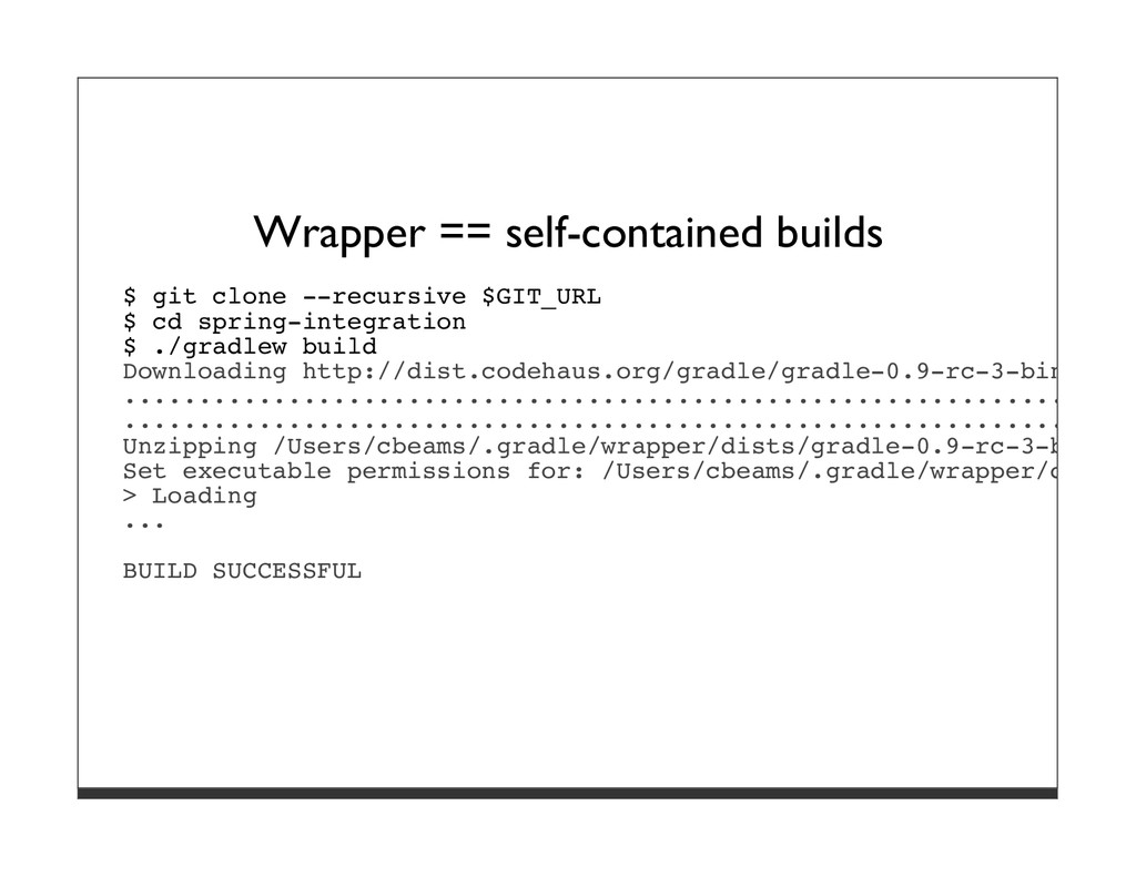 Wrapper == self-contained builds $ git clone --...