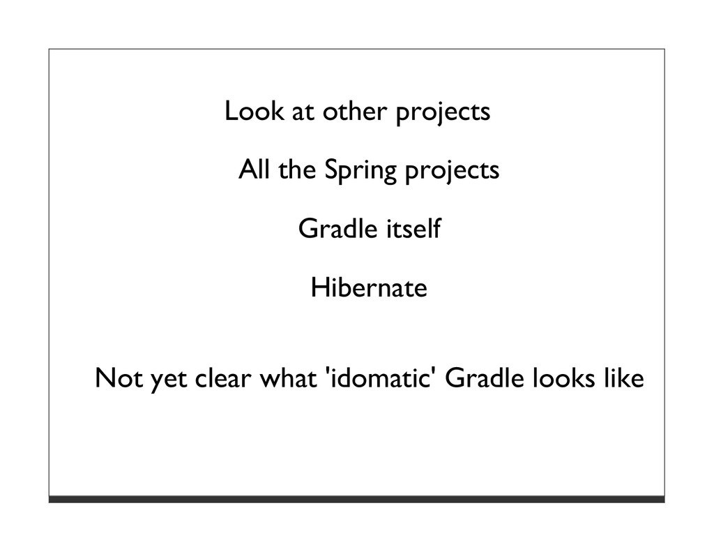 Look at other projects All the Spring projects ...