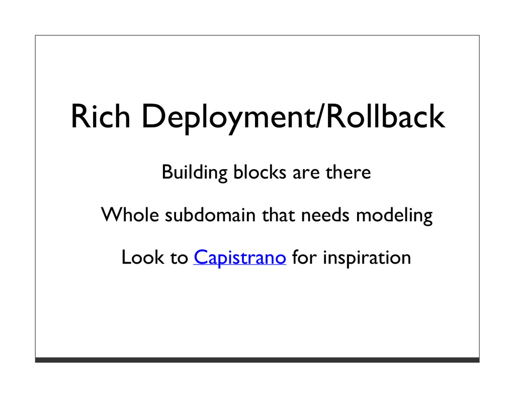 Rich Deployment/Rollback Building blocks are th...