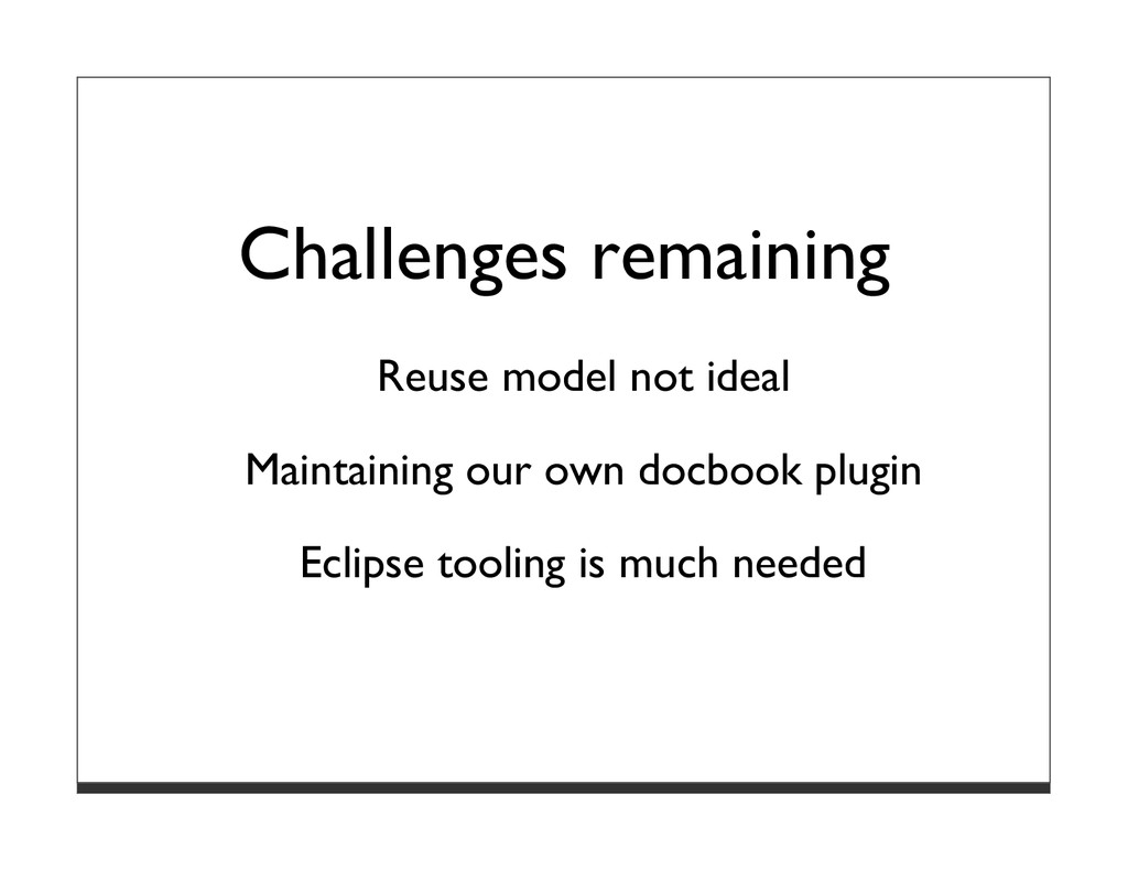 Challenges remaining Reuse model not ideal Main...