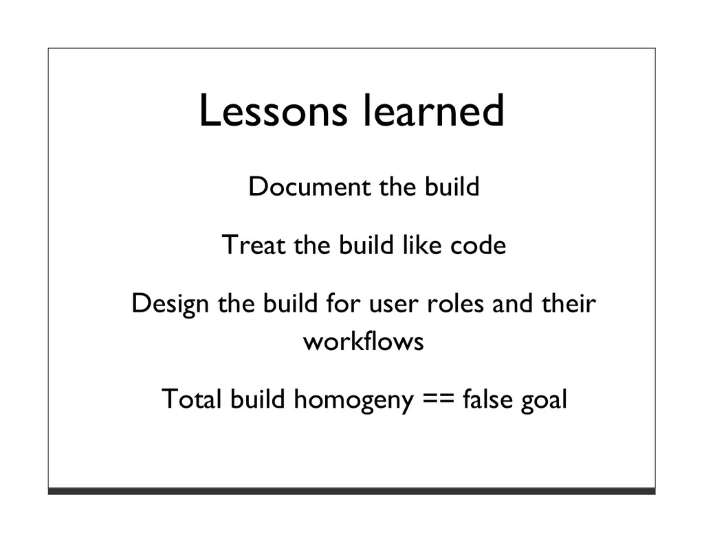 Lessons learned Document the build Treat the bu...