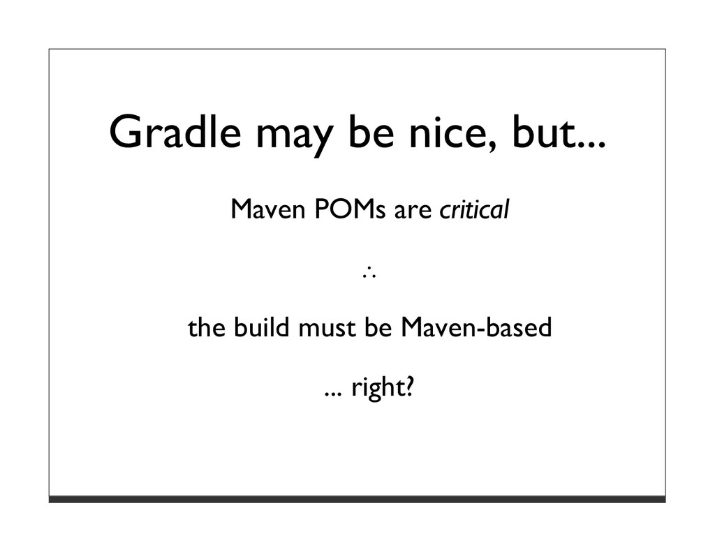 Gradle may be nice, but... Maven POMs are criti...