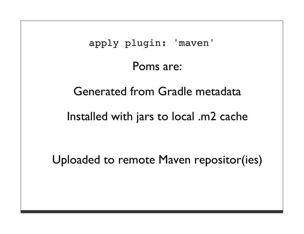 apply plugin: 'maven' Poms are: Generated from ...