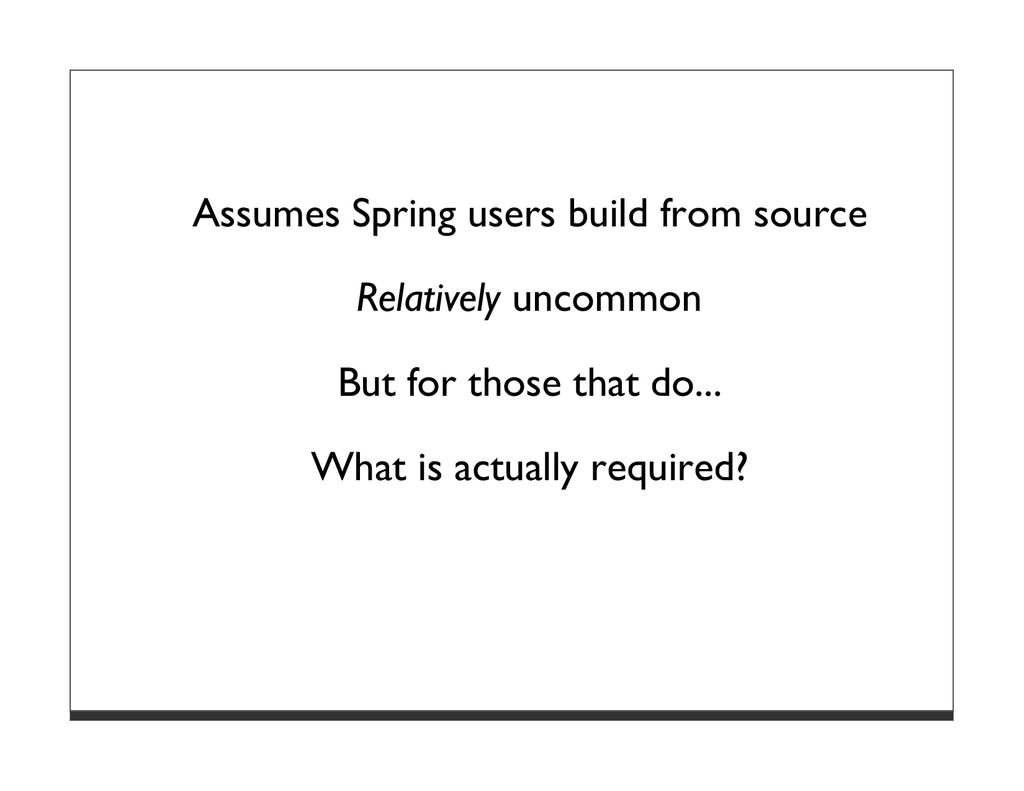 Assumes Spring users build from source Relative...