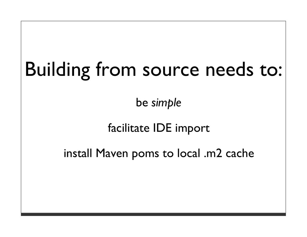 Building from source needs to: be simple facili...