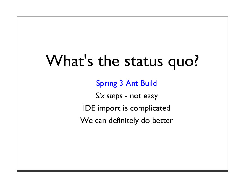 What's the status quo? Spring 3 Ant Build Six s...
