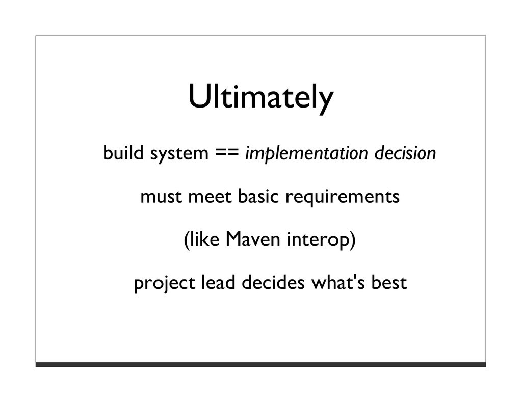 Ultimately build system == implementation decis...