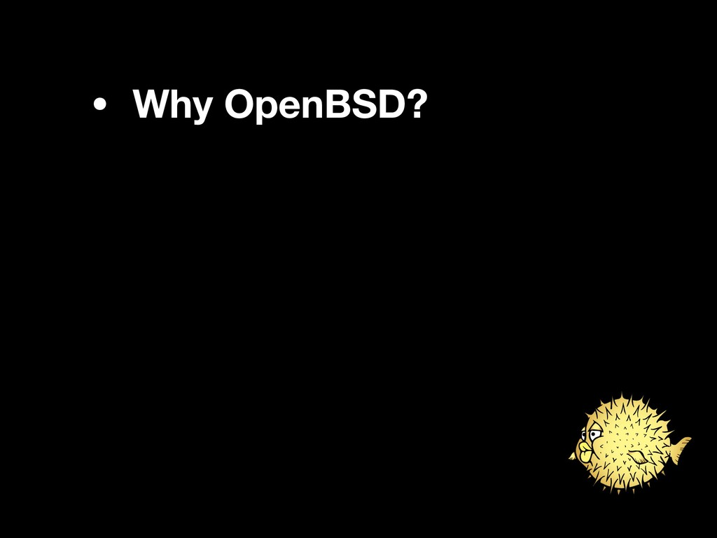 • Why OpenBSD?