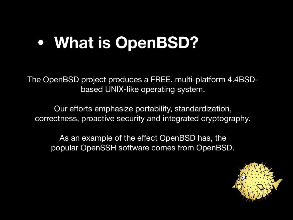 • What is OpenBSD? The OpenBSD project produces...