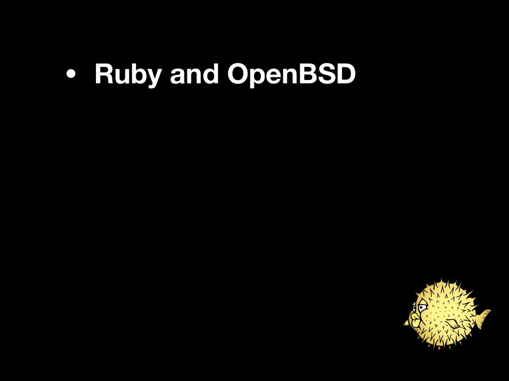 • Ruby and OpenBSD