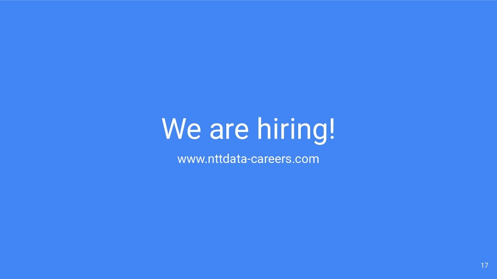 We are hiring! www.nttdata-careers.com 17