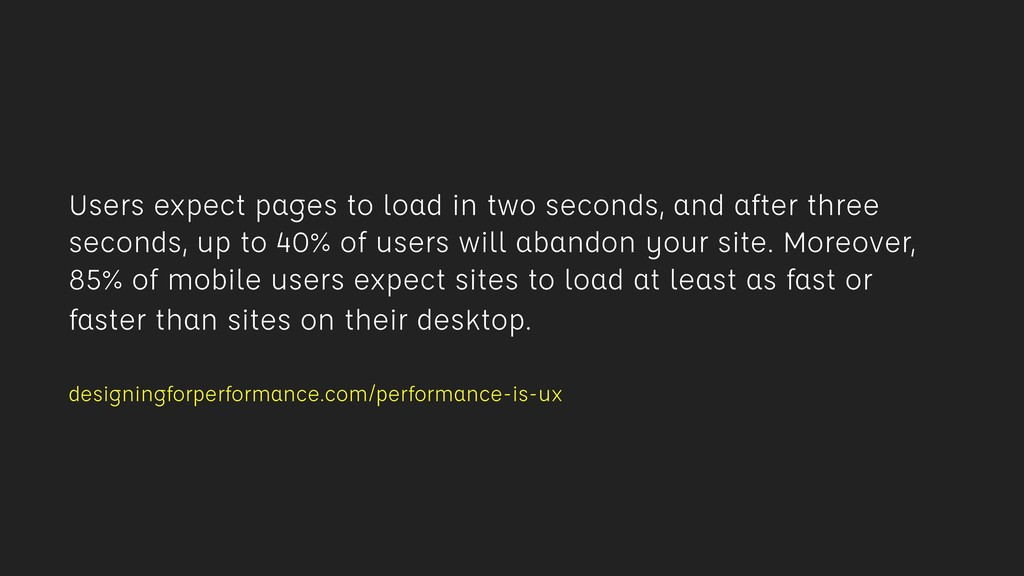 Users expect pages to load in two seconds, and ...