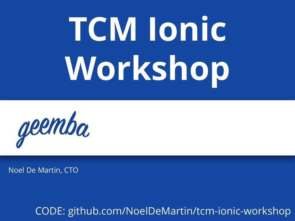 Noel De Martin, CTO TCM Ionic Workshop CODE: gi...