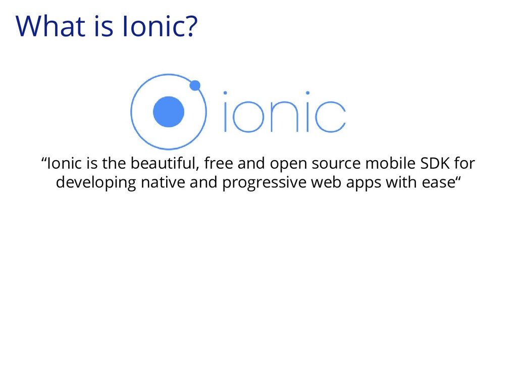 "What is Ionic? ""Ionic is the beautiful, free an..."