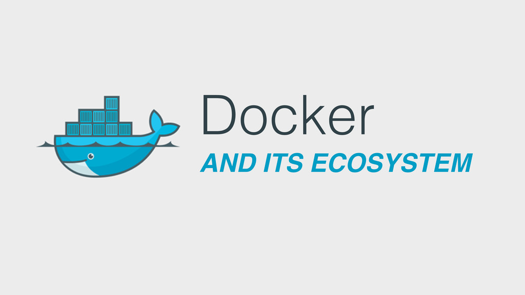 Docker AND ITS ECOSYSTEM