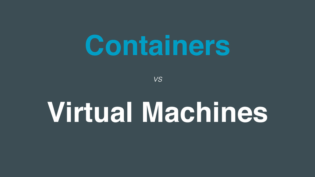 Containers Virtual Machines vs